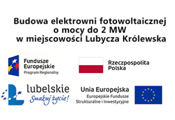 Budowa elektrowni fotowoltaicznej o mocy do 2 MW w miejscowości Lubycza Królewska.