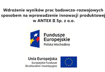 Wdrożenie wyników prac badawczo-rozwojowych sposobem na wprowadzenie innowacji produktowej w ANTEX II Sp. z o.o.